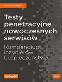 Testy penetracyjne nowoczesnych serwisów. Kompendium inżynierów bezpieczeństwa