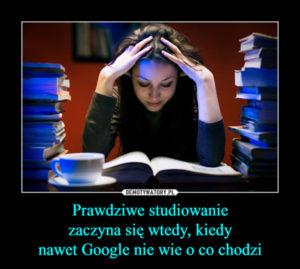 """""""Prawdziwe studiowanie zaczyna się wtedy, kiedy nawet Google nie wie, o co chodzi"""". Demotywatory.pl - platformy e-learningowe!"""